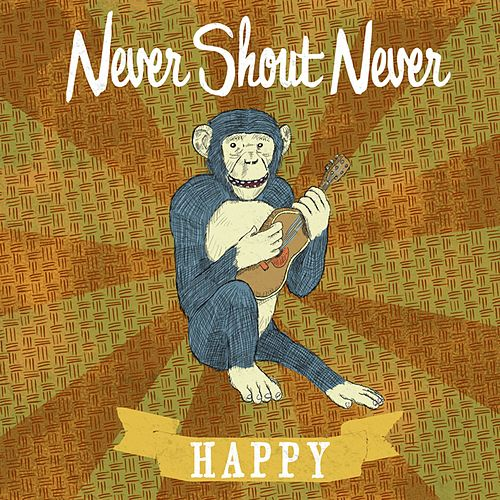Play & Download Happy by Never Shout Never | Napster