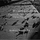 Henryk Wieniawski: Caprices for Solo Violin Op. 10 / Op. 18 by Robert Waechter