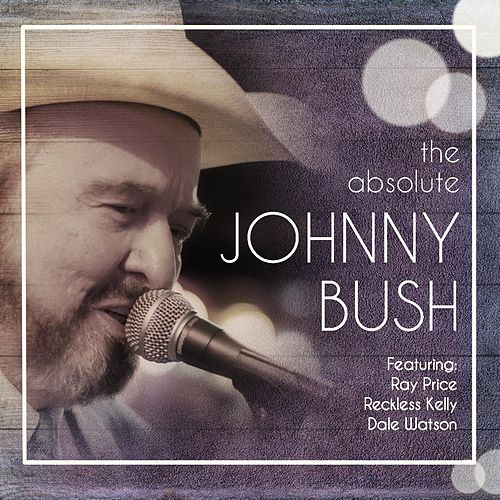 The Absolute Johnny Bush by Johnny Bush