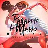 Pasame la Mano Morena by Bonny Cepeda