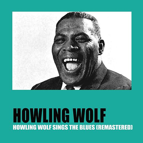 Howling Wolf Sings the Blues (Remastered) de Howlin' Wolf