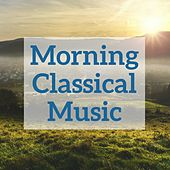 Morning Classical Music by Various Artists