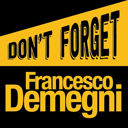 Don't Forget by Francesco Demegni