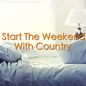 Start The Weekend With Country von Various Artists