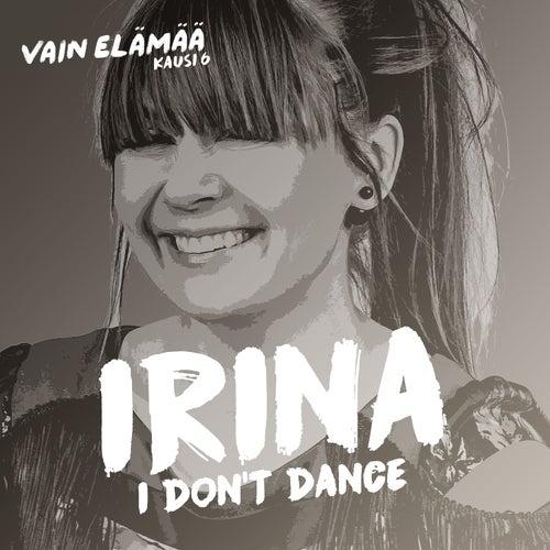 I Don't Dance (Vain elämää kausi 6) by Irina