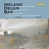 Ireland, Delius, Bax: Cello Sonatas by Jennifer Hughes