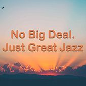 No Big Deal. Just Great Jazz by Various Artists