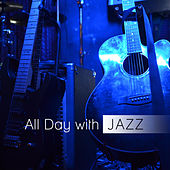 All Day with Jazz: Background Jazz for Anytime, Meeting with Friends, Dinner with Family, Unforgettable Jazz Moments by Background Instrumental Music Collective