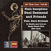 All That Jazz, Vol. 85: Plain Saxophone – Paul Desmond & Friends, Feat. Dave Brubeck (Remastered 2017) by Paul Desmond