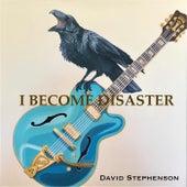 I Become Disaster by David Stephenson