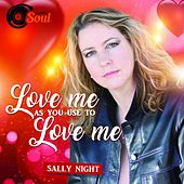 Love Me as You Use to Love Me by Sally Night