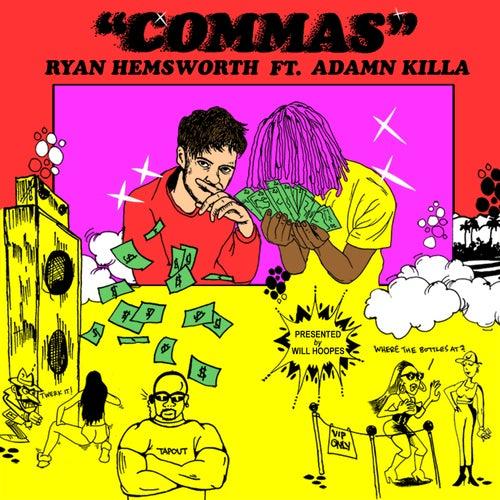 Commas (feat. Adamn Killa) by Ryan Hemsworth