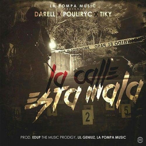 La Calle Esta Mala (feat. Pouliryc & Tiky) de Darell