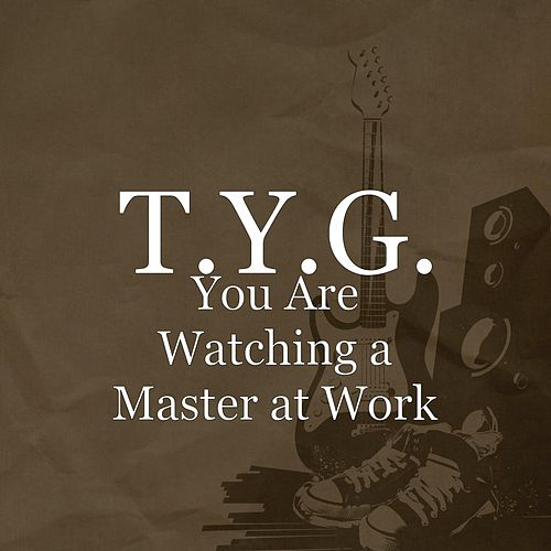 You Are Watching a Master at Work by Tyg