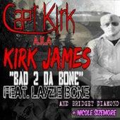 Bad 2 da Bone (feat. Layzie Bone, Bridget Diamond & Nicole Sizemore) by Capt Kirk