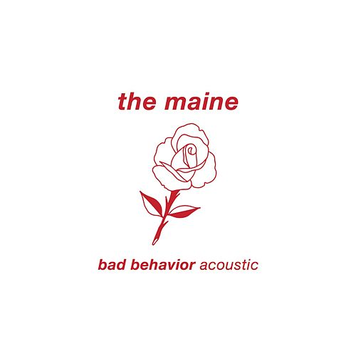 Bad Behavior (Acoustic) by The Maine