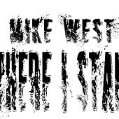 Where I Stand by Mike West