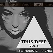 Trus'Deep, Vol. 4 (Mixed By Mario da Ragnio) by Various Artists