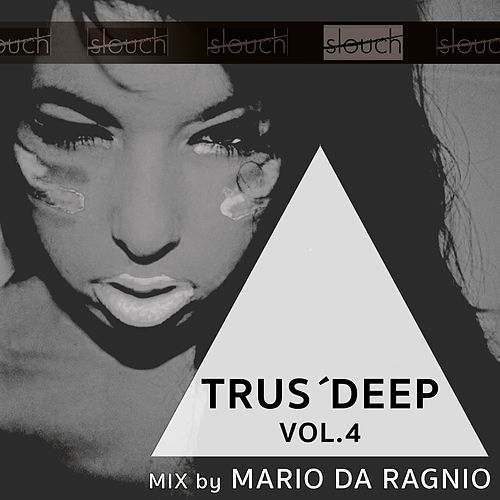 Trus'Deep, Vol. 4 (Mixed By Mario da Ragnio) by Various Artists