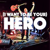 (I Want to Be Your) Hero by Bryan Baker