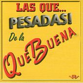 Las Que Pesadas de la Que Buena by Various Artists