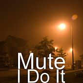 I Do It by Mute