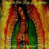 Prayer to Our Lady of Guadalupe by Heavenly Inspirational Music