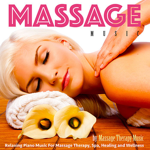 Massage Music: Relaxing Piano Music for Massage Therapy, Spa, Healing and Wellness by Massage Therapy Music