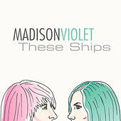 These Ships by Madison Violet