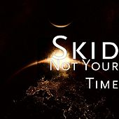 Not Your Time by S Kid