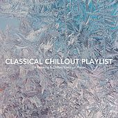 Classical Chillout Playlist: 14 Relaxing and Chilled Classical Pieces von Various Artists