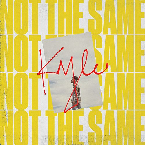 Not The Same by Kyle