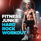 Fitness Junkie Hard Rock Workout by Various Artists