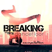 Breaking the Dancefloor Compilation by Various Artists