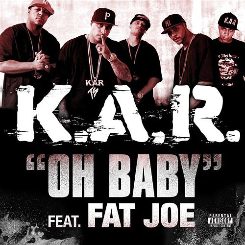 Play & Download Oh Baby (feat. Fat Joe) by K.A.R. | Napster