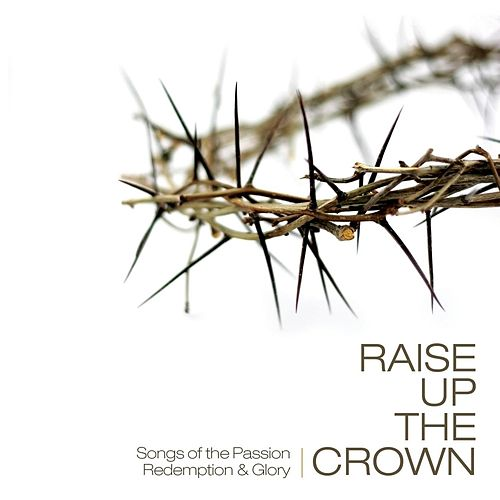 Play & Download Raise Up The Crown by Various Artists | Napster