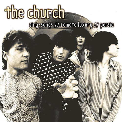 Sing-Songs //  Remote Luxury // Persia by The Church