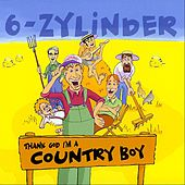 Thank God I'm A Country Boy by 6-Zylinder