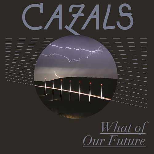 Play & Download What Of Our Future by Cazals | Napster