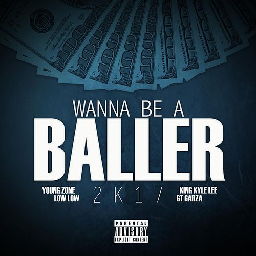 Wanna Be a Baller 2k17 (feat. King Kyle Lee & Gt Garza) di Low Low