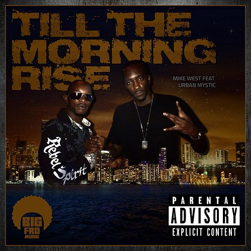 Till the Morning Rise (feat. Urban Mystic) by Mike West