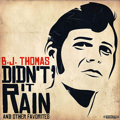 Didn't It Rain & Other Favorites (Digitally Remastered) by B.J. Thomas