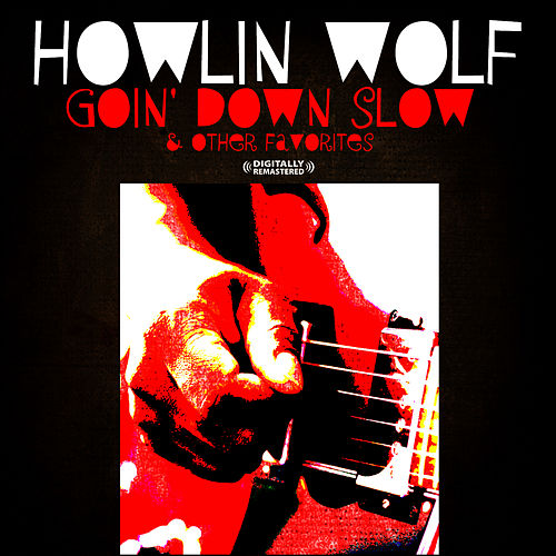 Play & Download Goin' Down Slow & Other Favorites (Digitally Remastered) by Howlin' Wolf | Napster