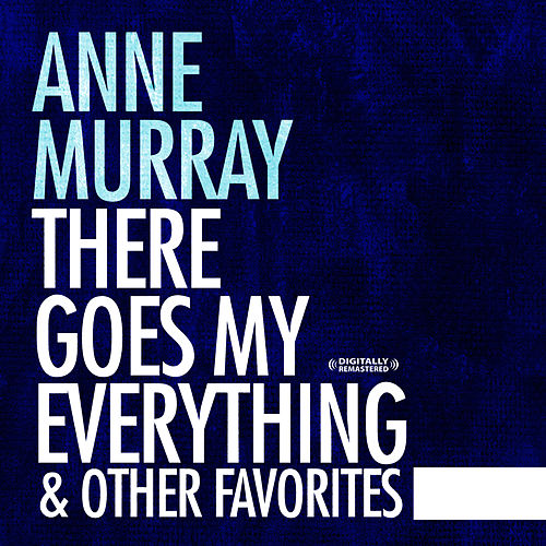 Play & Download There Goes My Everything & Other Favorites (Digitally Remastered) by Anne Murray | Napster