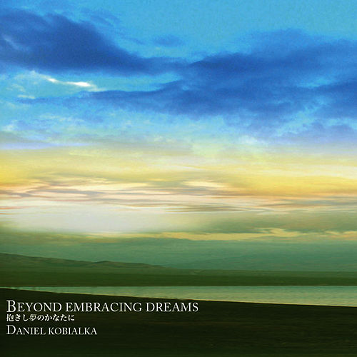 Play & Download Beyond Embracing Dreams by Daniel Kobialka | Napster