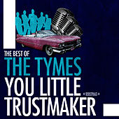 Play & Download The Best Of - You Little Trust Maker by The Tymes | Napster