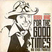 For The Good Times & Other Favorites (Digitally Remastered) by Bobby Bare