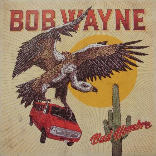 Bad Hombre by Bob Wayne