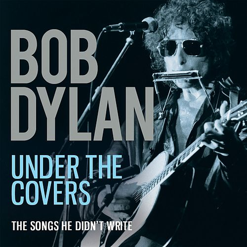 Under the Covers (Live) by Bob Dylan