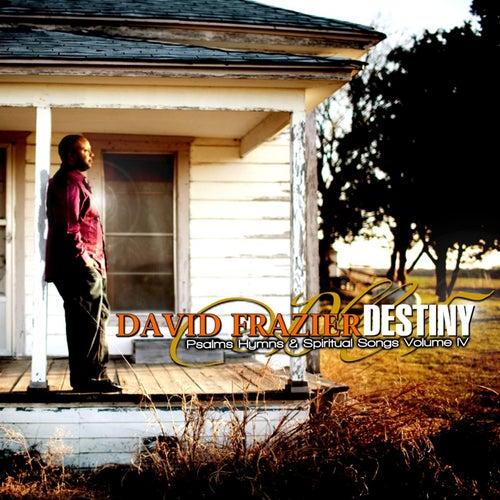 Psalms Hymns & Spiritual Songs IV Destiny by David Frazier